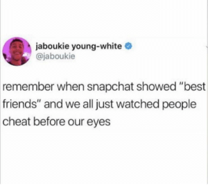 "Dank, Friends, and Memes: jaboukie young-white  @jaboukie  remember  when snapchat showed ""best  friends"" and we all just watched people  cheat before our eyes It was always people you ""didn't talk to"" by drtyanon MORE MEMES"