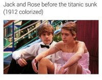 Memes, Titanic, and Rose: Jack and Rose before the titanic sunk  (1912 colorized) The greatest power couple ever 👌💯 • ➫➫ Follow @savagememesss for more posts daily