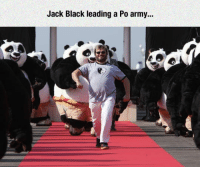 srsfunny:Leading An Army: Jack Black leading a Po army... srsfunny:Leading An Army