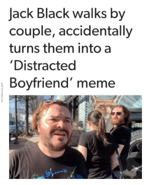 Meme Black And Boyfriend Jack Black Walks By Couple Accidentally Turns Them