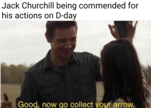 Basically Legolas vs an MG42: Jack Churchill being commended for  his actions on D-day  Good, now go collect your arrow Basically Legolas vs an MG42