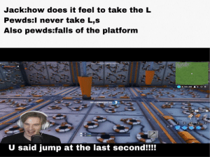 Party, Take the L, and Never: Jack:how does it feel to take the L  Pewds:I never take L,s  Also pewds:falls of the platform  cizz  1820-4884-0868  pewasiepie  Party  2 O  3:33:28  RESPAWNING IN 3  Tab  м  х  V  pewdsiepie took  o 100  O 100  U said jump at the last second!!!! Playing Fortnite with Felix 101