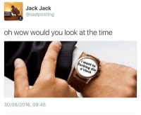 Wow, Time, and Jack: Jack Jack  @sadposting  oh wow would you look at the time  to  ock  30/08/2016, 09:45
