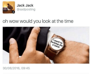 ock: Jack Jack  @sadposting  oh wow would you look at the time  to  ock  30/08/2016, 09:45