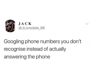 Phone, Jack, and Phone Numbers: JACK  @JLonsdale 96  Googling phone numbers you don't  recognise instead of actually  answering the phone Anyone else do this?! 🙋‍♂️😂 https://t.co/wZ6PvVNDat