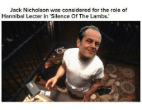 Hannibal Lecter, Jack Nicholson, and Memes: Jack Nicholson was considered for the role of  Hannibal Lecter in 'Silence Of The Lambs. Following first liker on @haunted.videos new post in a minute ❤