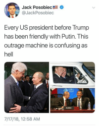 Funny, History, and Putin: Jack Posobiec  @JackPosobiec  Every US president before Trump  has been friendly with Putin. This  outrage machine is confusing as  hell  G2012  RUSSIA  7/17/18, 12:58 AM