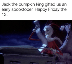 Have a very scary Friday.: Jack the pumpkin king gifted us an  early spooktober. Happy Friday the  13. Have a very scary Friday.