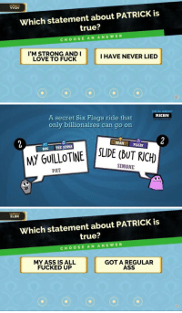 Ass, Love, and Meme: jackbox.tv  vvav  Which statement about PATRICK is  true?  CHOOSE AN ANSWER  I'M STRONG ANDI  LOVE TO FUCK  I HAVE NEVER LIED   Join the audience!  RKBN  A secret Six Flags ride that  only billionaires can go on  tv  ADAM  PISSIN  BDG THE JENNA  M GUILOTINE SE(bUTRICH  SIMONE  PAT   jackbox ty  ELBR  Which statement about PATRICK is  true?  CHOOSE AN ANSWER  MY ASS IS ALL  FUCKED UP  GOT A REGULAR  ASS troubleincorporated:  pat gill, walking meme man: a visual story told in three parts