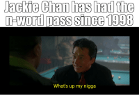 my nigga: Jackie Chan has had the  What's up my nigga