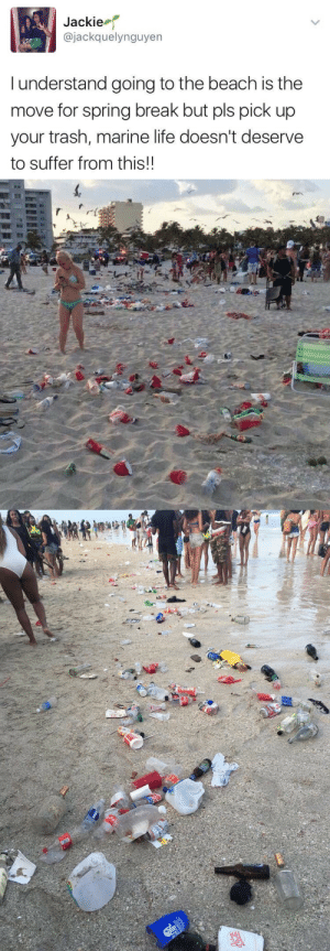 Life, Target, and Trash: Jackie  @jackquelynguyen  I understand going to the beach is the  move for spring break but pls pick up  your trash, marine life doesn't deserve  to suffer from this!! collegiate-confession:  p l e a s e
