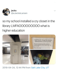 I need one of these at work cryclosetuofu Artists: Nemo Miller, Tony Miller & David Meyer: jacks  @aJackieLarsen  so my school installed a cry closet in the  library LMFAOOOOOOO0O what is  higher education  A Safe Place for Stressed Out Students  Otherwise known as The Cry Closet  This space is meant to provide a place for  students studying for finals to take a short 10.  minute break  e Close  2018-04-24, 12:44 PM from Salt Lake City, UT I need one of these at work cryclosetuofu Artists: Nemo Miller, Tony Miller & David Meyer