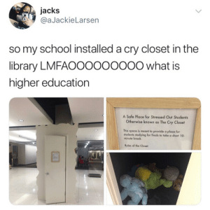 Finals, School, and Tumblr: jacks  @aJackieLarsen  so my school installed a cry closet in the  library LMFAOOoooooo0 what is  higher education  A Safe Place for Stressed Out Students  Otherwise known as The Cry Closet  This space is meant to provide a place for  students studying for finals to take a short 10  minute break  Rules of the Closet Follow us @studentlifeproblems​