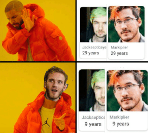 Who is not 9?: Jacksepticeye Markiplier  29 years 29 years  Jackseptice Markiplier  9 years 9 years Who is not 9?