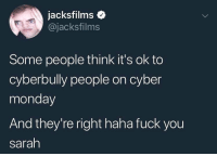 Fuck You, Memes, and Cyber Monday: jacksfilms  @jacksfilms  Some people think it's ok to  cyberbully people on cyber  monday  And they're right haha fuck you  sarah FUCK YOU, SARAH!
