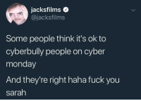 Fuck You, Cyber Monday, and Fuck: jacksfilms o  @jacksfilms  Some people think it's ok to  cyberbully people on cyber  monday  And they're right haha fuck you  sarah me irl