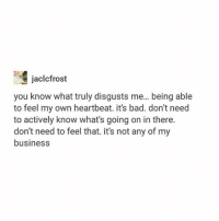 I feel the same tbh hamilton fandom textpost tumblr clean funnymeme textposts mockingjay text jeremyrenner hawkeye avengers tumblrpost meme tumblr bandom patd panicatthedisco brendonurie clean funny funnypost music bands falloutboy clique top twentyonepilots memes joshdun tylerjoseph: jaclcfrost  you know what truly disgusts me... being able  to feel my own heartbeat. it's bad. don't need  to actively know what's going on in there.  don't need to feel that. it's not any of my  business I feel the same tbh hamilton fandom textpost tumblr clean funnymeme textposts mockingjay text jeremyrenner hawkeye avengers tumblrpost meme tumblr bandom patd panicatthedisco brendonurie clean funny funnypost music bands falloutboy clique top twentyonepilots memes joshdun tylerjoseph