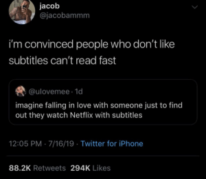 Subtitles or no subtitles?: jacob  @jacobammm  i'm convinced people who don't like  subtitles can't read fast  @ulovemee 1d  imagine falling in love with someone just to find  out they watch Netflix with subtitles  12:05 PM 7/16/19 Twitter for iPhone  88.2K Retweets 294K Likes  ימע Subtitles or no subtitles?