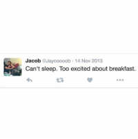 Funny, Love, and Meme: Jacob @Jaycoooob 14 Nov 2013  Can't sleep. Too excited about breakfast.  L3 If you love funny memes, you should follow @ladbible