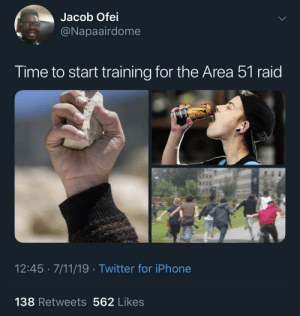 jacob: Jacob Ofei  @Napaairdome  Time to start training for the Area 51 raid  12:45 · 7/11/19 · Twitter for iPhone  138 Retweets 562 Likes