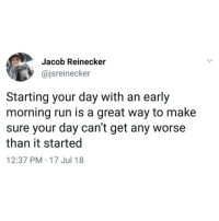 Memes, Run, and Wisdom: Jacob Reinecker  @jsreinecker  Starting your day with an early  morning run is a great way to make  sure your day can't get any worse  than it started  12:37 PM 17 Jul 18 Wisdom right thurr