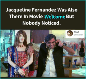Memes, Movie, and 🤖: Jacqueline Fernandez Was Also  There In Movie Welcome But  Nobody Noticed.  Nikhil  @niquotein