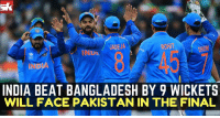 Memes, Cricket, and India: JADE JA  RONIT  ONDA  INDIA BEAT BANGLADESH BY 9 WICKETS  WILL FACE PAKISTAN IN THE FINAL Congrats Indian Cricket Team