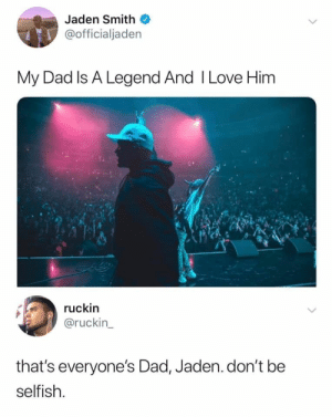 Dad, Dank, and Jaden Smith: Jaden Smith  @officialjaden  My Dad Is A Legend And I Love Him  ruckin  @ruckin  that's everyone's Dad, Jaden.don't be  selfish. Quit hoggin will smith by Aminull MORE MEMES