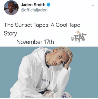 Friends, Jaden Smith, and Memes: Jaden Smith  @officialjaden  Smith  The Sunset Tapes: A Cool Tape  Story  November 17th A jadensmith dropping new project on November ‼️ Follow @bars for more ➡️ DM 5 FRIENDS
