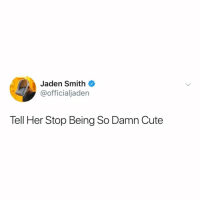Cute, Jaden Smith, and Girl: Jaden Smith  @officialjaden  Tell Her Stop Being So Damn Cute @ the girl reading this