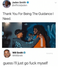 Jaden Smith, Will Smith, and Thank You: Jaden Smith  @officialjaden  Thank You For Being The Guidance l  Need  Will Smith  @WillSmith  drgrayfang  guess i'll just go fuck myself