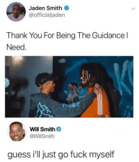 Thanks Jaden. via /r/memes https://ift.tt/2xh2u3S: Jaden Smith  @officialjaden  Thank You For Being The Guidance l  Need  Will Smith  @WillSmith  guess i'll just go fuck myself Thanks Jaden. via /r/memes https://ift.tt/2xh2u3S