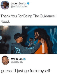 omg-humor:  Parenting 101: Jaden Smith  @officialjaden  Thank You For Being The Guidance l  Need  Will Smith  @WillSmith  guess i'll just go fuck myself omg-humor:  Parenting 101