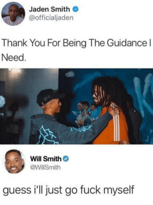 Jaden Smith, Will Smith, and Thank You: Jaden Smith  @officialjaden  Thank You For Being The Guidance l  Need  Will Smith  @WillSmith  guess i'll just go fuck myself Parenting 101