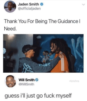 Guidance: Jaden Smith  @officialjaden  Thank You For Being The Guidance  Need  Ja  Will Smith  drgraylang  @WillSmith  guess i'll just go fuck myself