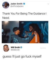 I'm crying 😂😂😂: Jaden Smith  @officialjaden  Thank You For Being The Guidancel  Need  a  Will Smithネ  @WillSmith  drgraylang  guess i'll just go fuck myself I'm crying 😂😂😂