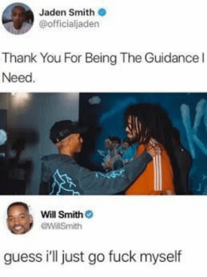 Dank, Jaden Smith, and Memes: Jaden Smith  @officialjaden  Thank You For Being The Guidancel  Need  Will Smith  WillSmith  guess ill just go fuck myself Parenting 101 by Dessert42 MORE MEMES
