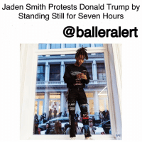 "Jaden Smith, Memes, and Jaden: Jaden Smith Protests Donald Trump by  Standing Still for Seven Hours  balleralert  THE  LONEl  FLAME JadenSmith Protests Donald Trump by Standing Still for Seven Hours-blogged by @thereal__bee ⠀⠀⠀⠀⠀⠀⠀ ⠀⠀⠀⠀⠀⠀⠀ Protests are occurring across the country and in many forms. So it's no surprise that JadenSmith has decided to start a unique protest of his own. ⠀⠀⠀⠀⠀⠀⠀ ⠀⠀⠀⠀⠀⠀⠀ Smith who is well known for speaking out on major issues, decided to protest against President DonaldTrump by standing still for seven hours outside the Museum of Moving Image in NewYork. ⠀⠀⠀⠀⠀⠀⠀ ⠀⠀⠀⠀⠀⠀⠀ The stunt was of course captured on video. As soon it begins, the 18-year old can be heard chanting ""He Will Not Divide Us,"" which is the motto of a new movement at hewillnotdivideus.us. ⠀⠀⠀⠀⠀⠀⠀ ⠀⠀⠀⠀⠀⠀⠀ So far the protest has received some mixed reviews via social media. While some support Smith's rather unusual protest, others are not too fond of it. ⠀⠀⠀⠀⠀⠀⠀ ⠀⠀⠀⠀⠀⠀⠀ What do you think about Jaden's protest? hewillnotdivideus ballerificpolitics"
