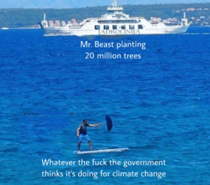 Already at 4 million in one day: JADROLINIA  Mr. Beast planting  20 million trees  Whatever the fuck the government  thinks it's doing for climate change Already at 4 million in one day