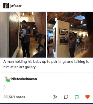 Paintings, Baby, and Art: jafaaar  A man holding his baby up to paintings and talking to  him at an art gallery  1dietcokeinacan  35,501 notes