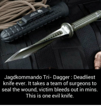 Seal, Evil, and A Team: Jagdkommando Tri- Dagger: Deadliest  knife ever. It takes a team of surgeons to  seal the wound, victim bleeds out in mins.  This is one evil knife. https://t.co/JtIPgZ0KoE