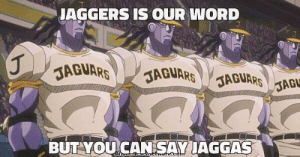 Word, Jaguars, and You: JAGGERS IS OUR WORD  JAGUARS  JAGUARSJAGUARSAG  D  BUT YOU CANSAY UAGGAS  Atr serect yur ker