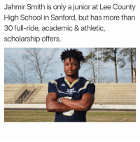 sanford: Jahmir Smith is only a junior at Lee County  High School in Sanford, but has more than  30 full-ride, academic & athletic,  scholarship offers
