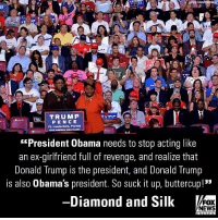 """On """"Fox & Friends"""" Friday, Diamond And Silk responded to news that former President Barack Obama was planning to campaign for Democrats in the midterms.: Jahnny Lou  mage  RU  TRU TRUMP  PENC E  Ft. Lauderdale, Florlda  MAKE AMERICA GREAT AGAN  """"President Obama needs to stop acting like  an ex-girlfriend full of revenge, and realize that  Donald Trump is the president, and Donald Trump  is also Obama's president. So suck it up, buttercup!""""  Diamond and Sillk  FOX  NEWS On """"Fox & Friends"""" Friday, Diamond And Silk responded to news that former President Barack Obama was planning to campaign for Democrats in the midterms."""