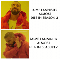 Jaime Lannister, Lannister, and Jaime: JAIME LANNISTER  ALMOST  DIES IN SEASON 3  ThronesMemes  JAIME LANNISTER  ALMOST  DIES IN SEASON 7 https://t.co/ntxxDse8jK