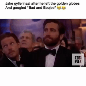 """The Golden Globes: Jake gyllenhaal after he left the golden globes  And googled """"Bad and Boujee""""  COM  PLEX"""