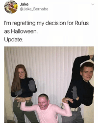 Halloween, Memes, and 🤖: Jake  @Jake_Bernabe  I'm regretting my decision for Rufus  as Halloween.  Update: 😂lol