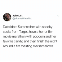 Finding a wedding dress is so hard what the hell ????: Jake List  @jakematthewlist  Date ldea: Surprise her with spooky  socks from Target, have a horror film  movie marathon with popcorn and her  favorite candy, and then finish the night  around a fire roasting marshmallows Finding a wedding dress is so hard what the hell ????