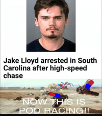 Memes, The Worst, and Chase: Jake Lloyd arrested in South  Carolina after high-speed  chase  Now THIS IS  POD  RACING! Little Anakin really took a turn for the worst after Star Wars. starwarsfacts
