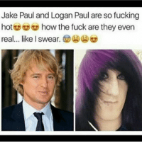 Jake Paul: Jake Paul and Logan Paul are so fucking  hot how the fuck are they even  real like l swear. (ge)